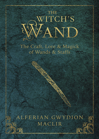 The Witch's Wand, by Alferian Gwydion MacLir