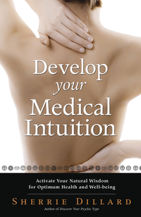 Develop Your Medical Intuition, by Sherrie Dillard