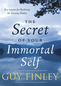 The Secret of Your Immortal Self, by Guy Finley