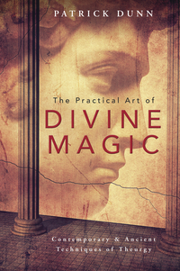 The Practical Art of Divine Magic, by Patrick Dunn