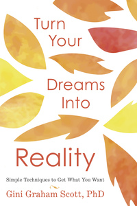 Turn Your Dreams Into Reality, by Gini Graham Scott, PhD