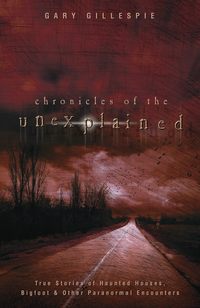 Chronicles of the Unexplained, by Gary Gillespie