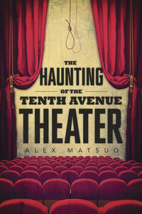 The Haunting of the Tenth Avenue Theater, by Alex Matsuo