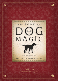 The Book of Dog Magic, by Sophia & Denny Sargent