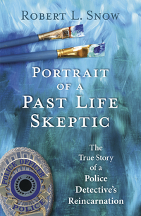Portrait of a Past Life Skeptic, by Robert L. Snow