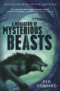 A Menagerie of Mysterious Beasts, by Ken Gerhard