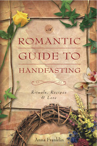 A Romantic Guide to Handfasting, by Anna Franklin