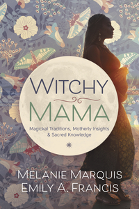Witchy Mama, by Melanie Marquis & Emily A. Francis