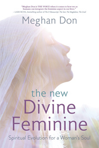 The New Divine Feminine, by Meghan Don