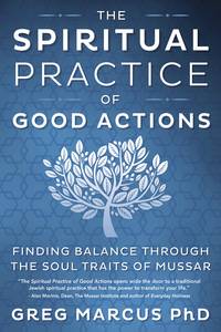 The Spiritual Practice of Good Actions, by Greg Marcus, PhD