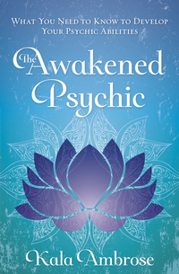 The Awakened Psychic, by Kala Ambrose