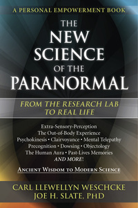 The New Science of the Paranormal, by Carl Llewellyn Weschcke & Joe H. Slate, PhD