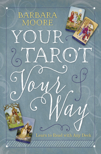 Your Tarot, Your Way, by Barbara Moore