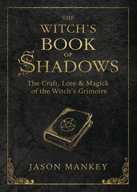 The Witch's Book of Shadows, by Jason Mankey