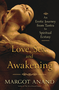 Love, Sex, and Awakening, by Margot Anand