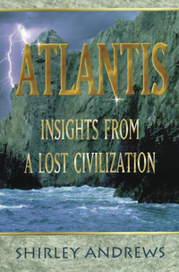 Atlantis: Insights from a Lost Civiliation, by Shirley Andrews