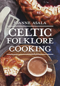 Celtic Folkore Cooking, by Joanne Asala