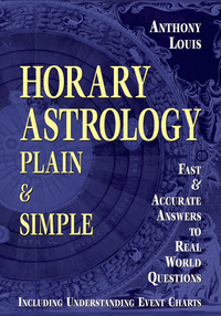 Horary Astrology Plain and Simple, by Anthony Louis