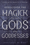 Rediscover the Magick of the Gods and Goddesses