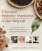 Chinese Holistic Medicine in Your Daily Life